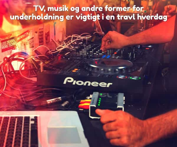 TV, musik og andre former for underholdning er vigtigt i en travl hverdag